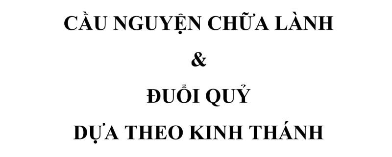 CẦU NGUYỆN CHỮA LÀNH & ĐUỔI QUỶ DỰA THEO KINH THÁNH – Ms Đoàn Anh Tuấn